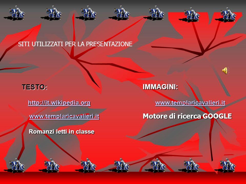 SITI UTILIZZATI PER LA PRESENTAZIONE TESTO: www.templaricavalieri.it http://it.wikipedia.org Romanzi letti in classe IMMAGINI: www.templaricavalieri.i