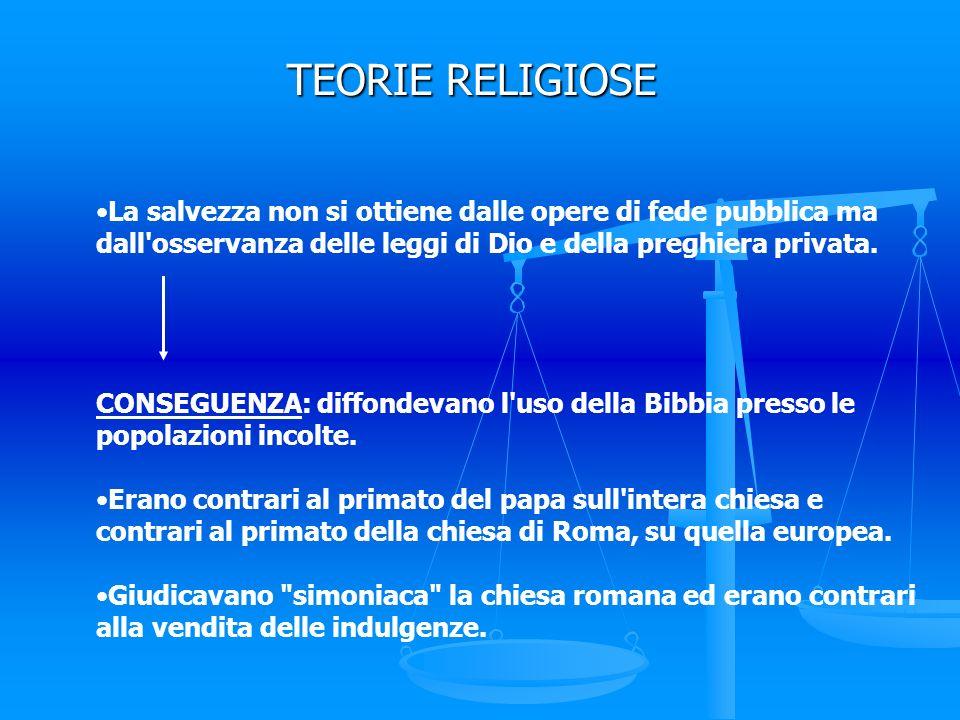 TEORIE RELIGIOSE La salvezza non si ottiene dalle opere di fede pubblica ma dall'osservanza delle leggi di Dio e della preghiera privata. CONSEGUENZA: