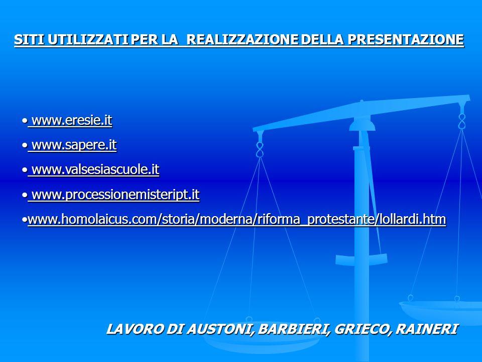 SITI UTILIZZATI PER LA REALIZZAZIONE DELLA PRESENTAZIONE www.eresie.it www.eresie.it www.sapere.it www.sapere.it www.valsesiascuole.it www.valsesiascu