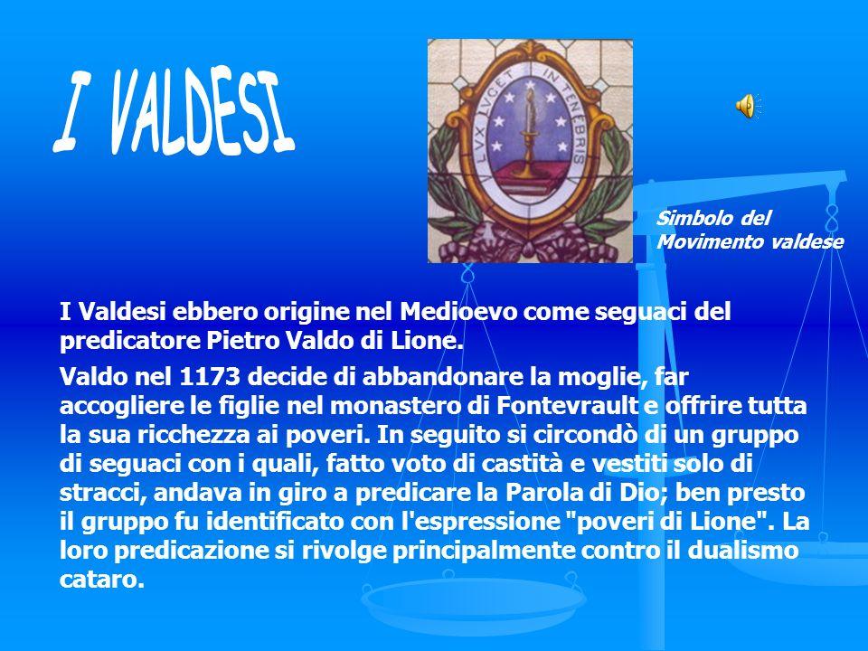 I Valdesi ebbero origine nel Medioevo come seguaci del predicatore Pietro Valdo di Lione. Valdo nel 1173 decide di abbandonare la moglie, far accoglie