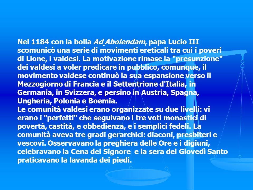 Nel 1184 con la bolla Ad Abolendam, papa Lucio III scomunicò una serie di movimenti ereticali tra cui i poveri di Lione, i valdesi. La motivazione rim