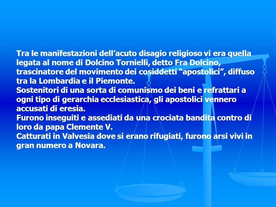 Tra le manifestazioni dellacuto disagio religioso vi era quella legata al nome di Dolcino Tornielli, detto Fra Dolcino, trascinatore del movimento dei