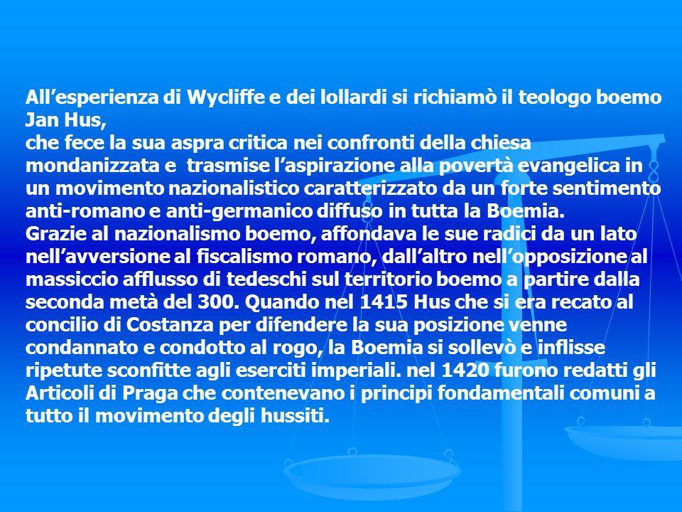 Allesperienza di Wycliffe e dei lollardi si richiamò il teologo boemo Jan Hus, che fece la sua aspra critica nei confronti della chiesa mondanizzata e
