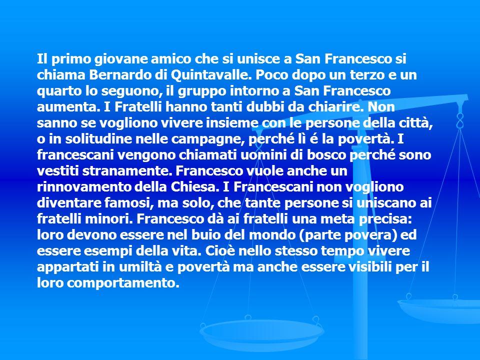 Il primo giovane amico che si unisce a San Francesco si chiama Bernardo di Quintavalle. Poco dopo un terzo e un quarto lo seguono, il gruppo intorno a