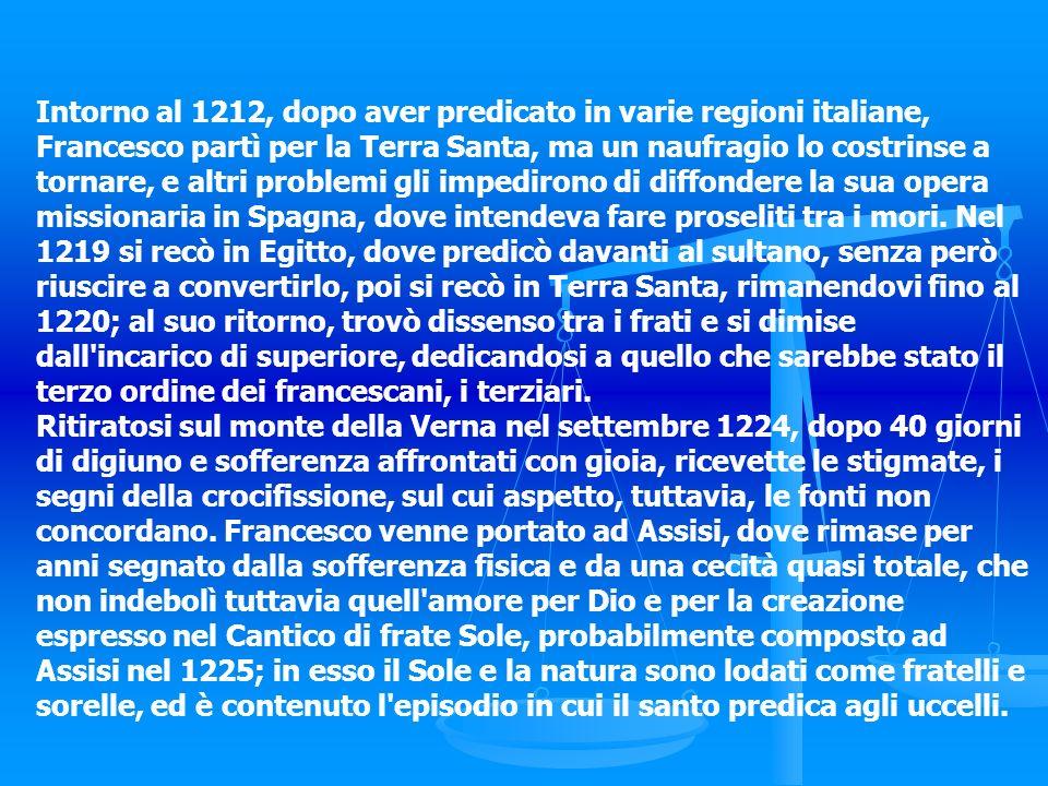 Intorno al 1212, dopo aver predicato in varie regioni italiane, Francesco partì per la Terra Santa, ma un naufragio lo costrinse a tornare, e altri pr
