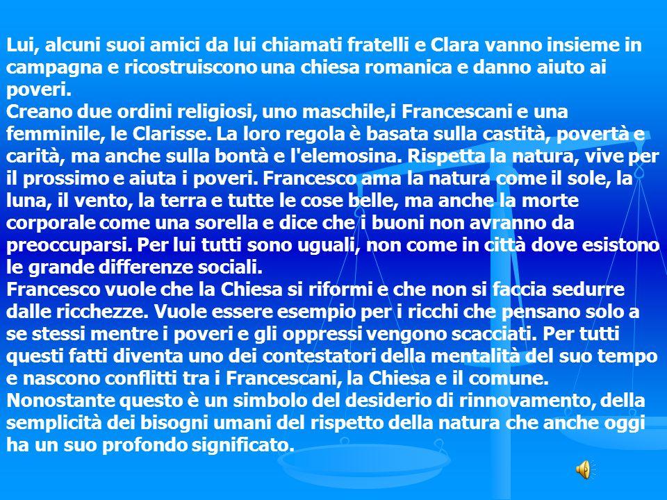 Lui, alcuni suoi amici da lui chiamati fratelli e Clara vanno insieme in campagna e ricostruiscono una chiesa romanica e danno aiuto ai poveri. Creano