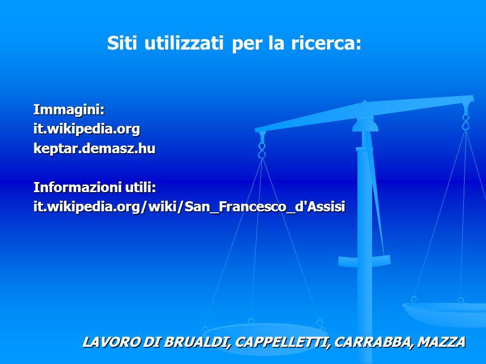 Immagini:it.wikipedia.orgkeptar.demasz.hu Informazioni utili: it.wikipedia.org/wiki/San_Francesco_d'Assisi Siti utilizzati per la ricerca: LAVORO DI B