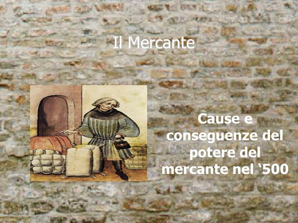 Il Mercante Cause e conseguenze del potere del mercante nel 500