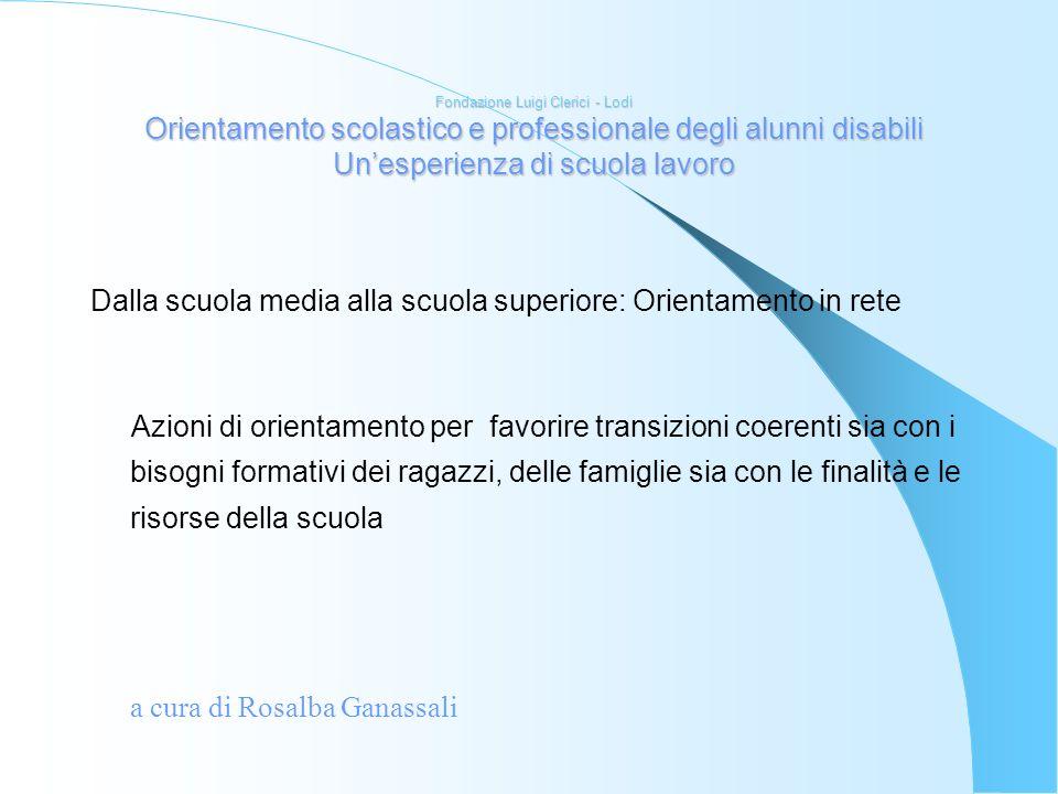 Fondazione Luigi Clerici - Lodi Orientamento scolastico e professionale degli alunni disabili Unesperienza di scuola lavoro Dalla scuola media alla sc