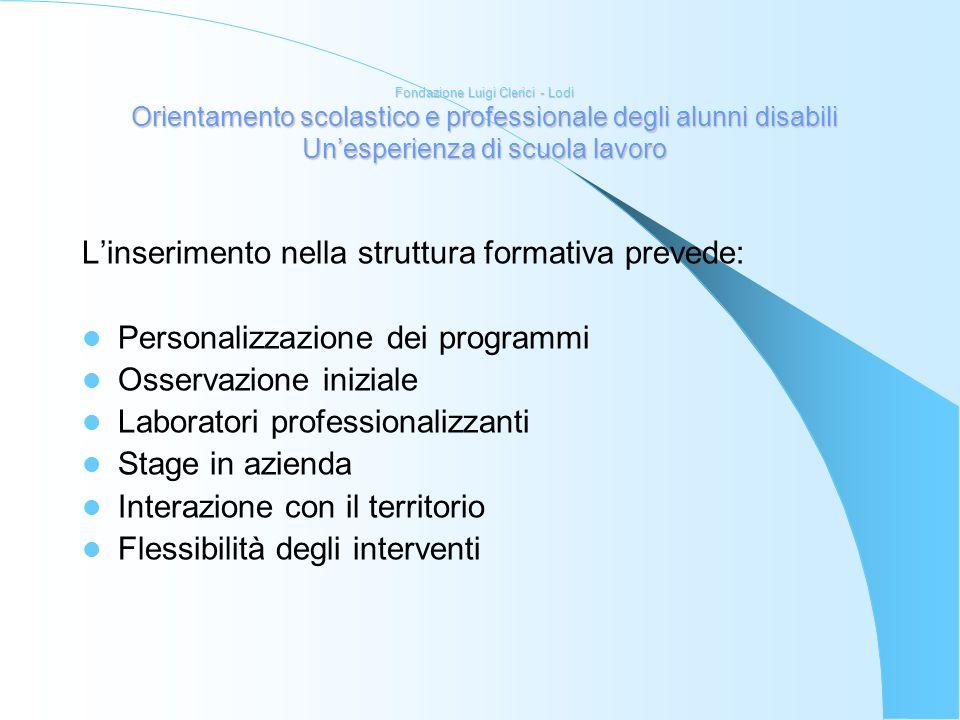 Fondazione Luigi Clerici - Lodi Orientamento scolastico e professionale degli alunni disabili Unesperienza di scuola lavoro Linserimento nella struttu