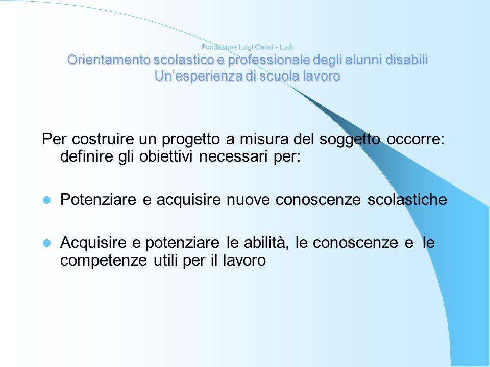Fondazione Luigi Clerici - Lodi Orientamento scolastico e professionale degli alunni disabili Unesperienza di scuola lavoro Per costruire un progetto