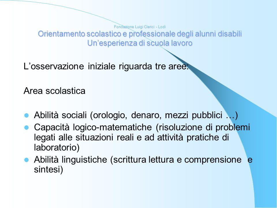 Fondazione Luigi Clerici - Lodi Orientamento scolastico e professionale degli alunni disabili Unesperienza di scuola lavoro Losservazione iniziale rig