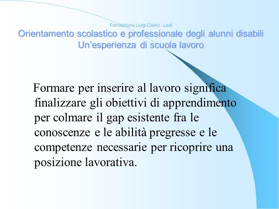 Fondazione Luigi Clerici - Lodi Orientamento scolastico e professionale degli alunni disabili Unesperienza di scuola lavoro Formare per inserire al la