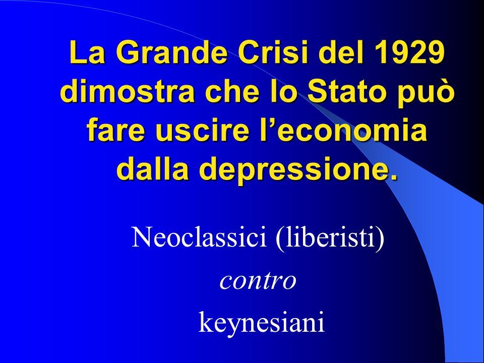 La Grande Crisi del 1929 dimostra che lo Stato può fare uscire leconomia dalla depressione. Neoclassici (liberisti) contro keynesiani