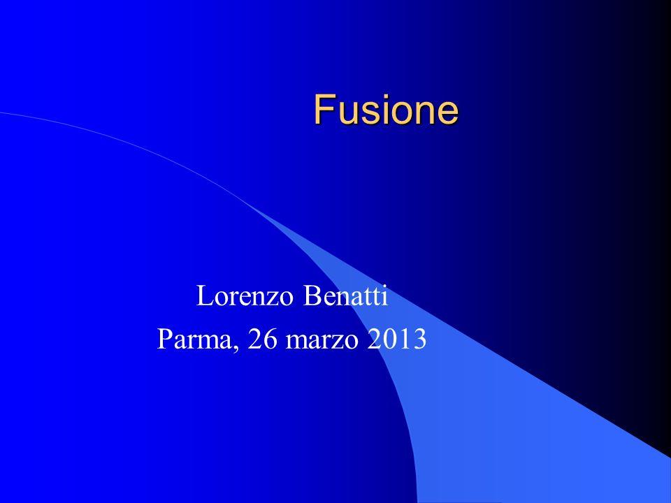 Fusione Lorenzo Benatti Parma, 26 marzo 2013