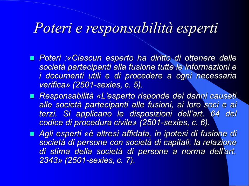Poteri e responsabilità esperti Poteri :«Ciascun esperto ha diritto di ottenere dalle società partecipanti alla fusione tutte le informazioni e i docu
