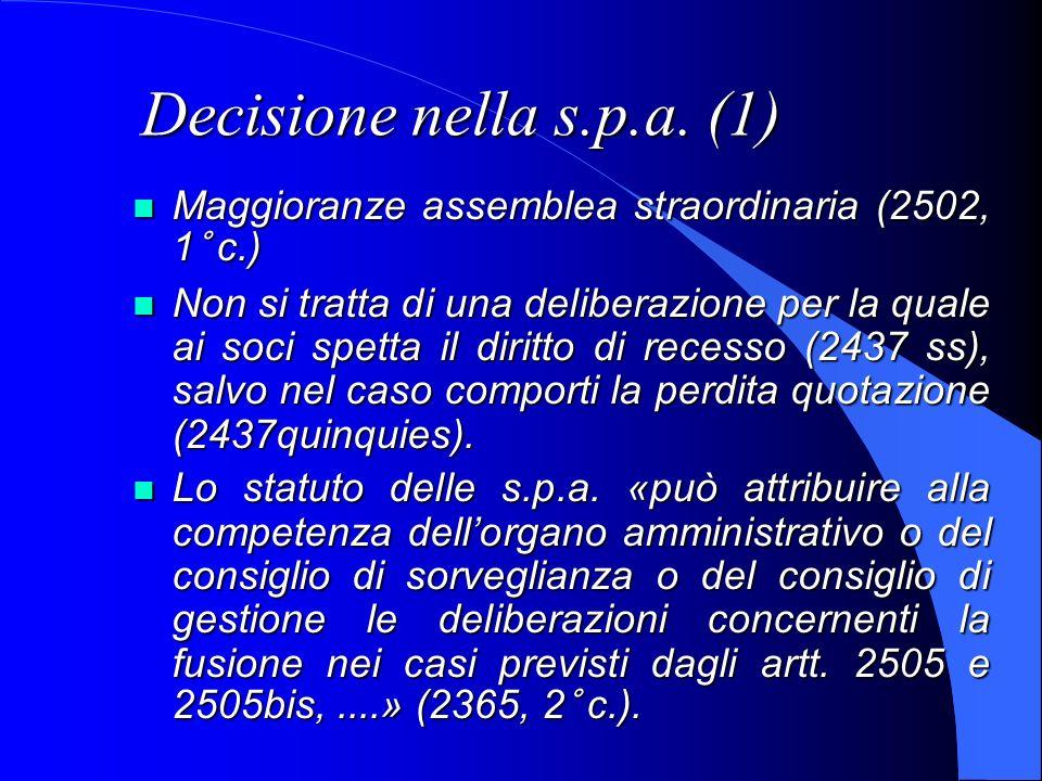 Decisione nella s.p.a. (1) Maggioranze assemblea straordinaria (2502, 1° c.) Maggioranze assemblea straordinaria (2502, 1° c.) Non si tratta di una de