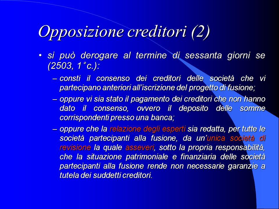 Opposizione creditori (2) si può derogare al termine di sessanta giorni se (2503, 1° c.):si può derogare al termine di sessanta giorni se (2503, 1° c.