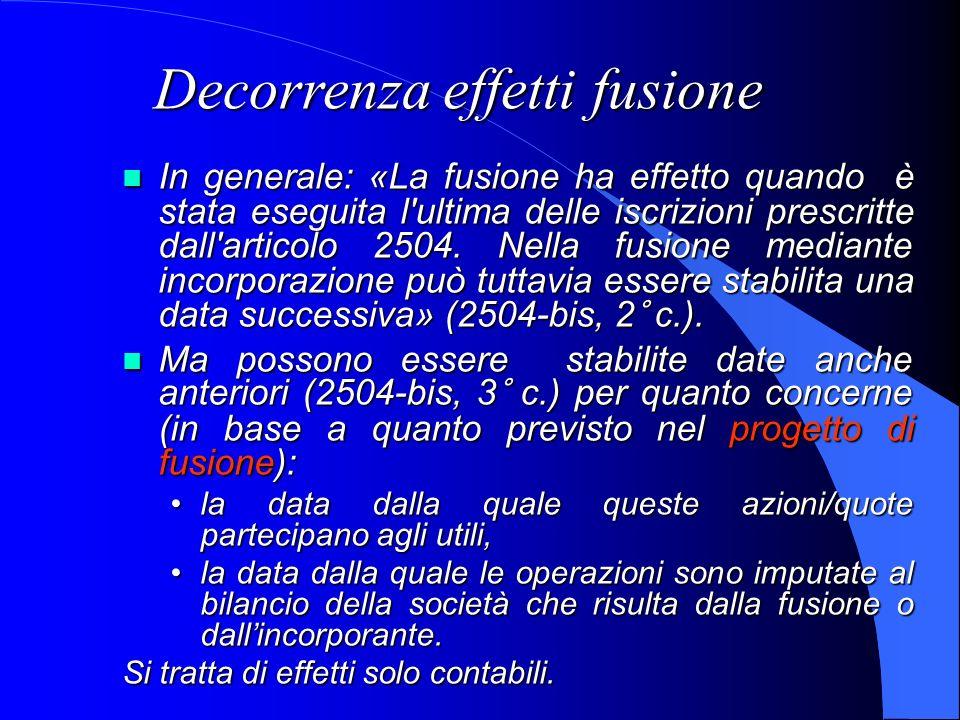 Decorrenza effetti fusione In generale: «La fusione ha effetto quando è stata eseguita l'ultima delle iscrizioni prescritte dall'articolo 2504. Nella