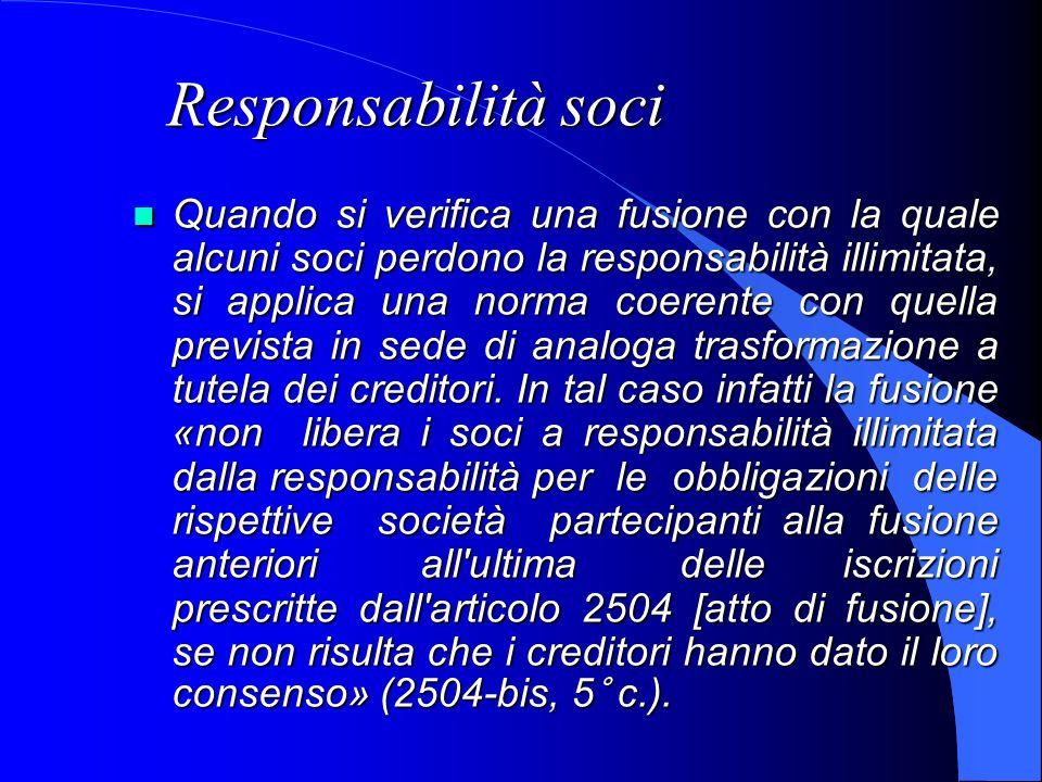 Responsabilità soci Quando si verifica una fusione con la quale alcuni soci perdono la responsabilità illimitata, si applica una norma coerente con qu