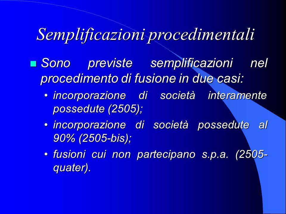 Semplificazioni procedimentali Sono previste semplificazioni nel procedimento di fusione in due casi: Sono previste semplificazioni nel procedimento d