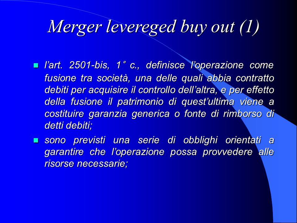 Merger levereged buy out (1) lart. 2501-bis, 1° c., definisce loperazione come fusione tra società, una delle quali abbia contratto debiti per acquisi