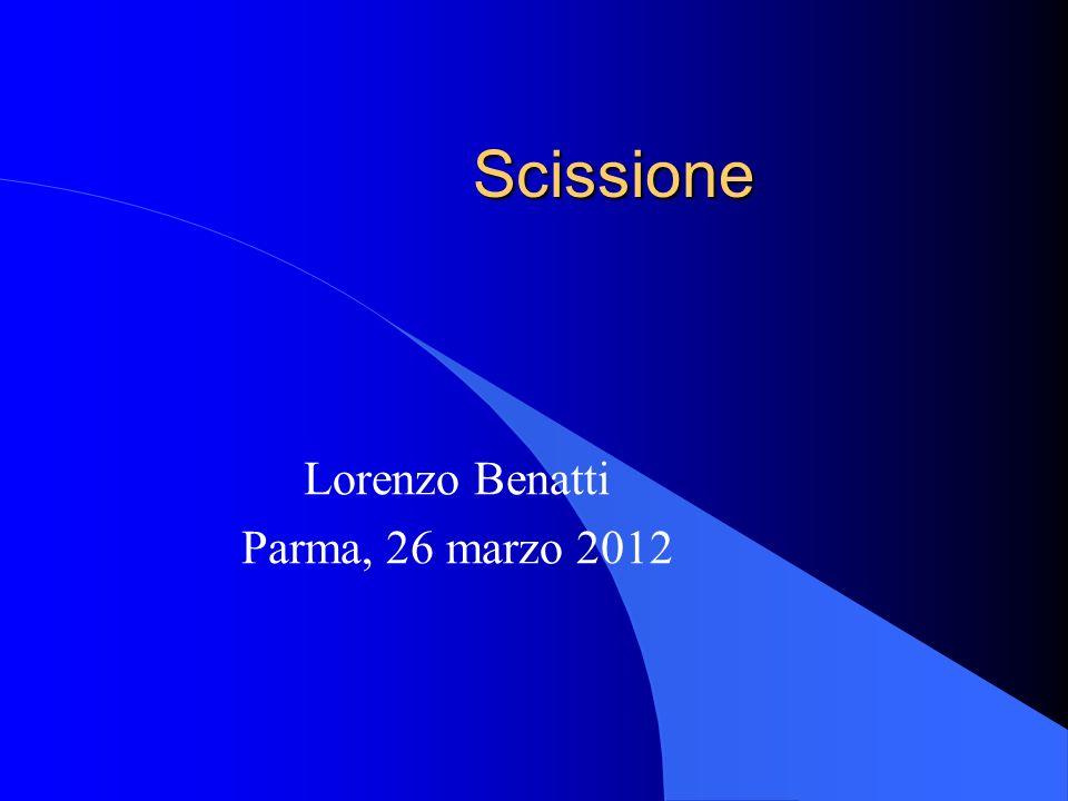 Scissione Lorenzo Benatti Parma, 26 marzo 2012