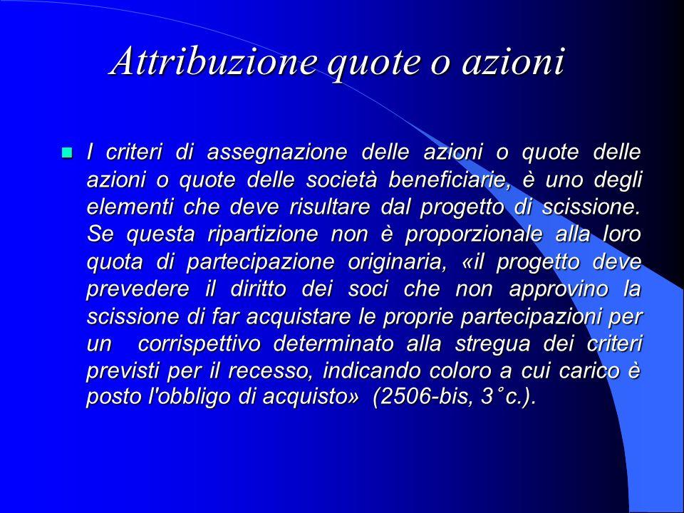 Attribuzione quote o azioni I criteri di assegnazione delle azioni o quote delle azioni o quote delle società beneficiarie, è uno degli elementi che d