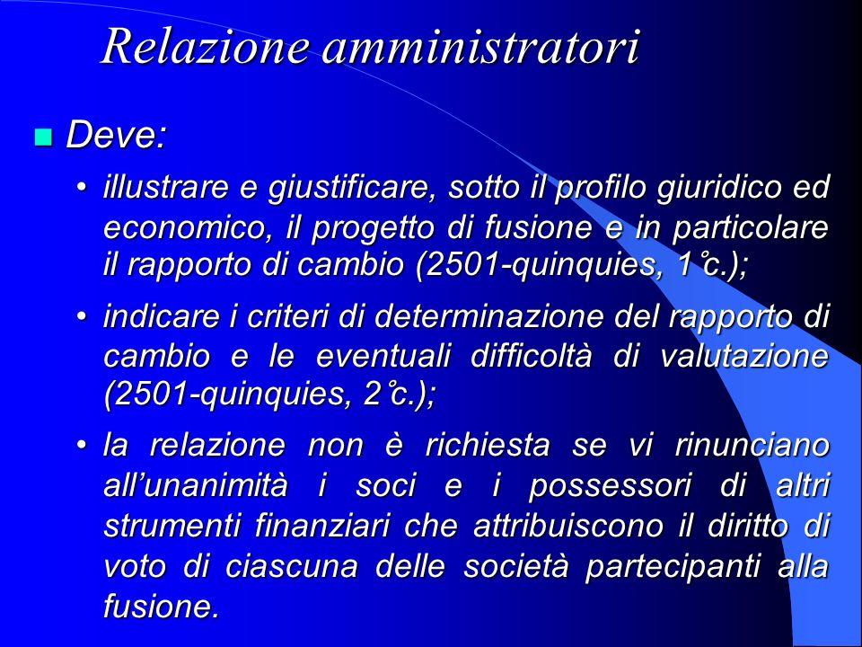 Relazione amministratori Deve: Deve: illustrare e giustificare, sotto il profilo giuridico ed economico, il progetto di fusione e in particolare il ra