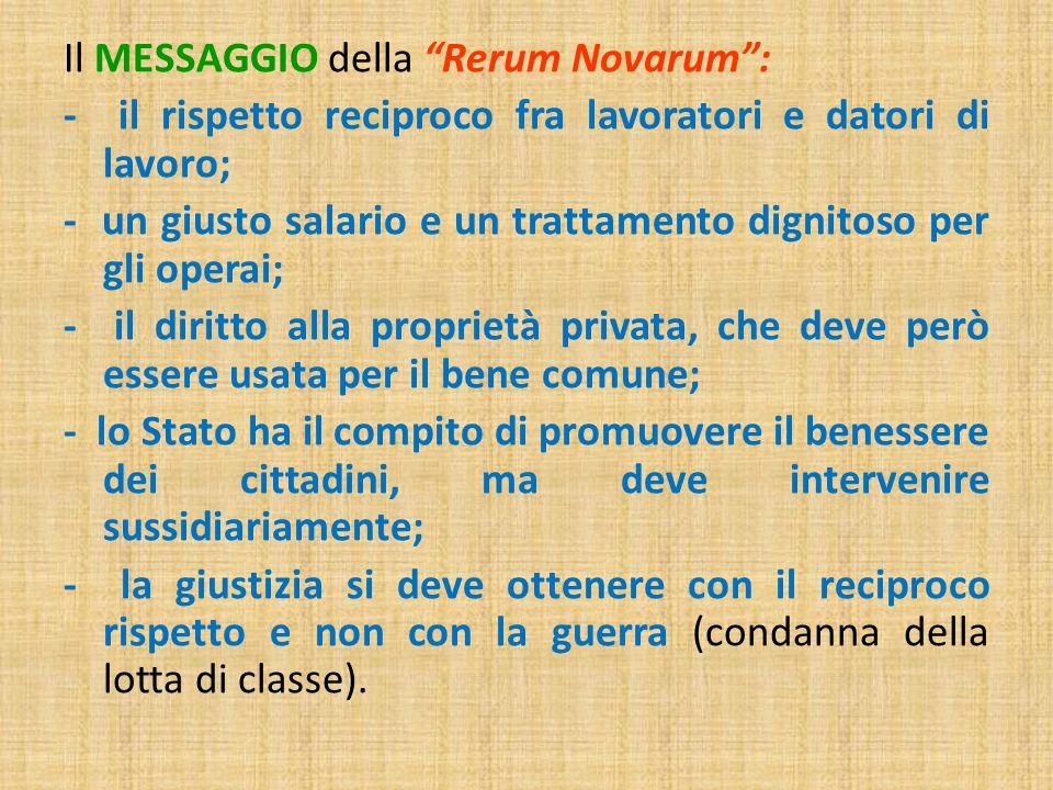 Il MESSAGGIO della Rerum Novarum: - il rispetto reciproco fra lavoratori e datori di lavoro; - un giusto salario e un trattamento dignitoso per gli op
