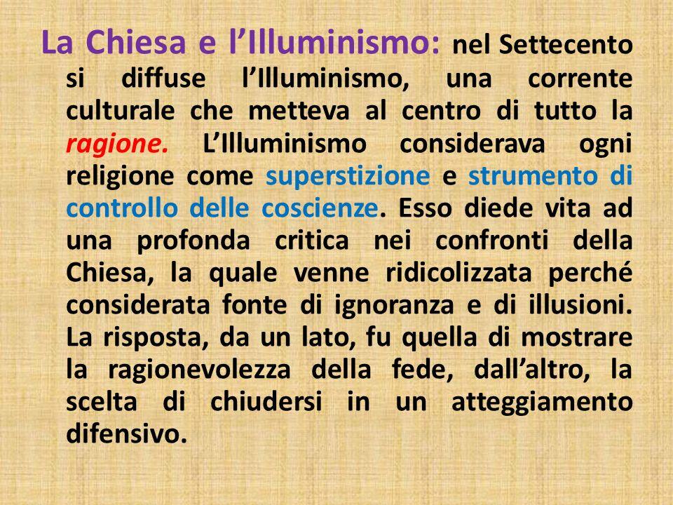 La Chiesa e lIlluminismo: nel Settecento si diffuse lIlluminismo, una corrente culturale che metteva al centro di tutto la ragione. LIlluminismo consi
