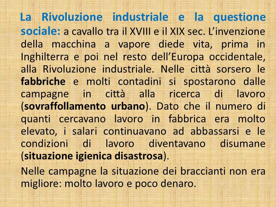 La Rivoluzione industriale e la questione sociale: a cavallo tra il XVIII e il XIX sec. Linvenzione della macchina a vapore diede vita, prima in Inghi