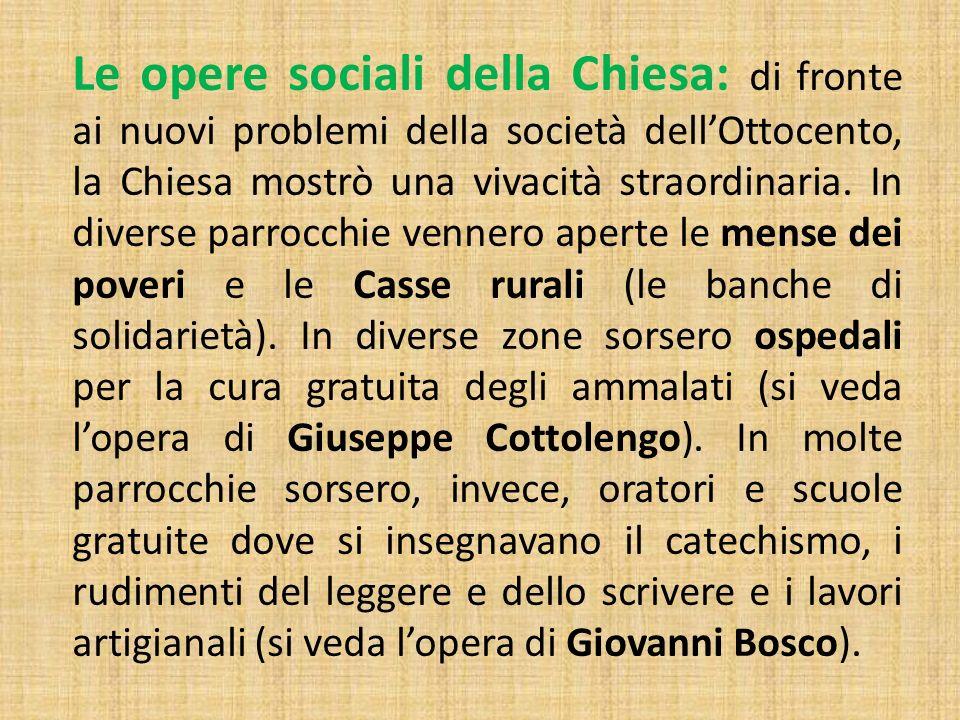Le opere sociali della Chiesa: di fronte ai nuovi problemi della società dellOttocento, la Chiesa mostrò una vivacità straordinaria. In diverse parroc