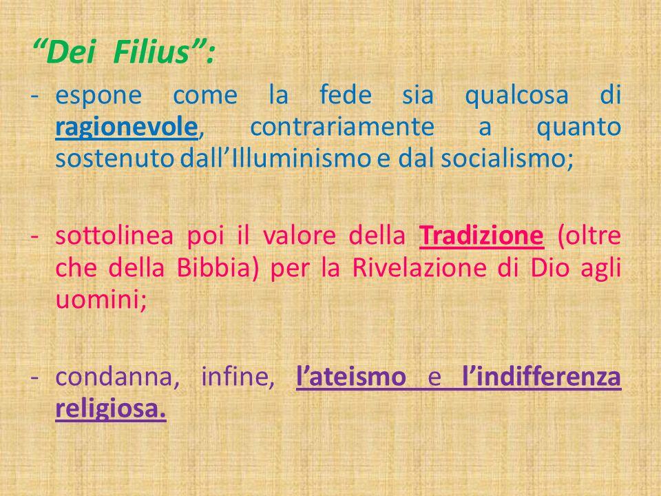 Dei Filius: -espone come la fede sia qualcosa di ragionevole, contrariamente a quanto sostenuto dallIlluminismo e dal socialismo; -sottolinea poi il v