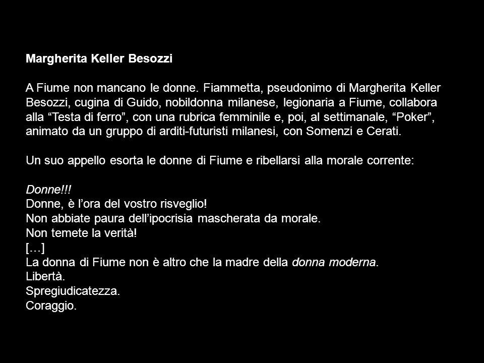 Margherita Keller Besozzi A Fiume non mancano le donne. Fiammetta, pseudonimo di Margherita Keller Besozzi, cugina di Guido, nobildonna milanese, legi