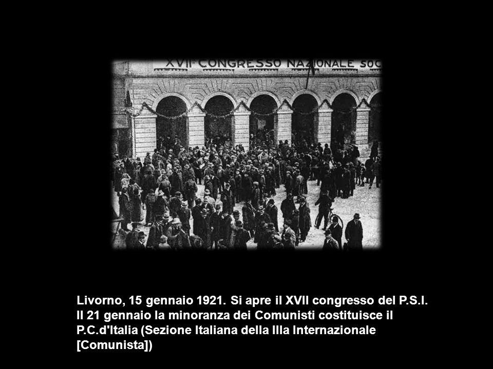 Livorno, 15 gennaio 1921. Si apre il XVII congresso del P.S.I. Il 21 gennaio la minoranza dei Comunisti costituisce il P.C.d'Italia (Sezione Italiana