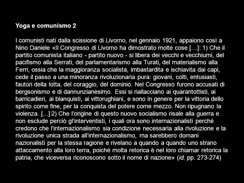 Yoga e comunismo 2 I comunisti nati dalla scissione di Livorno, nel gennaio 1921, appaiono così a Nino Daniele «Il Congresso di Livorno ha dimostrato