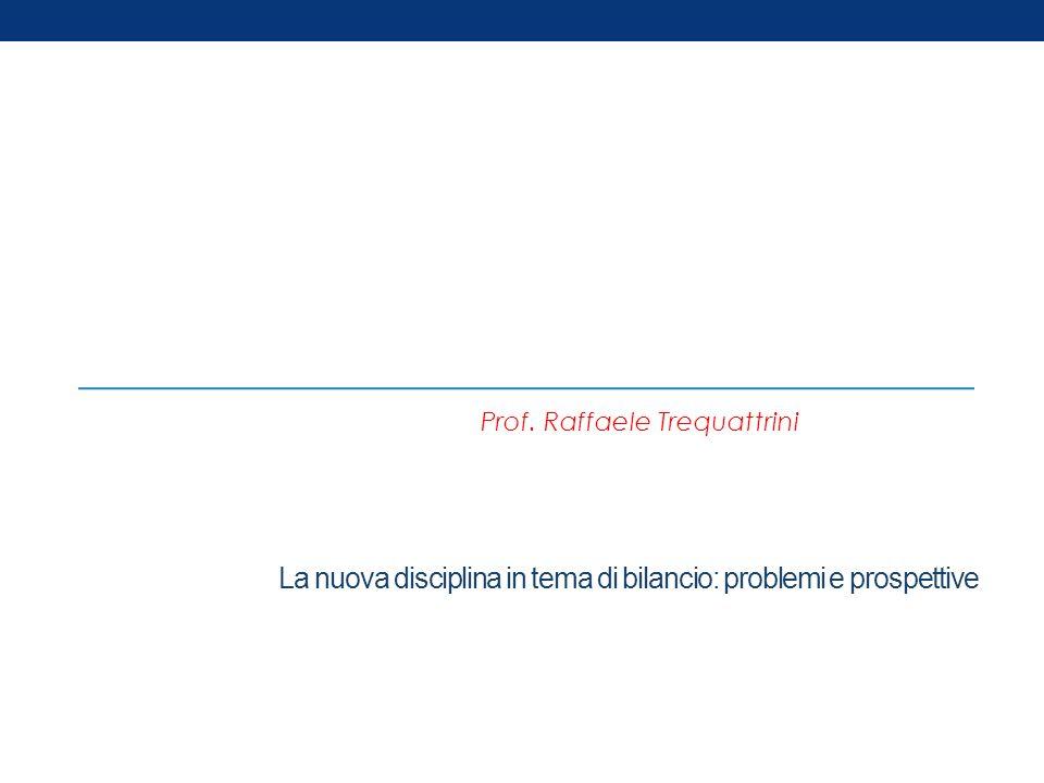 La nuova disciplina in tema di bilancio: problemi e prospettive Prof. Raffaele Trequattrini