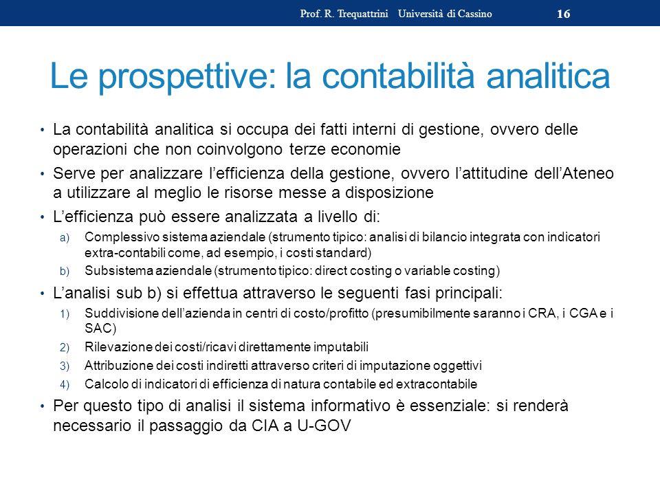 Le prospettive: la contabilità analitica La contabilità analitica si occupa dei fatti interni di gestione, ovvero delle operazioni che non coinvolgono