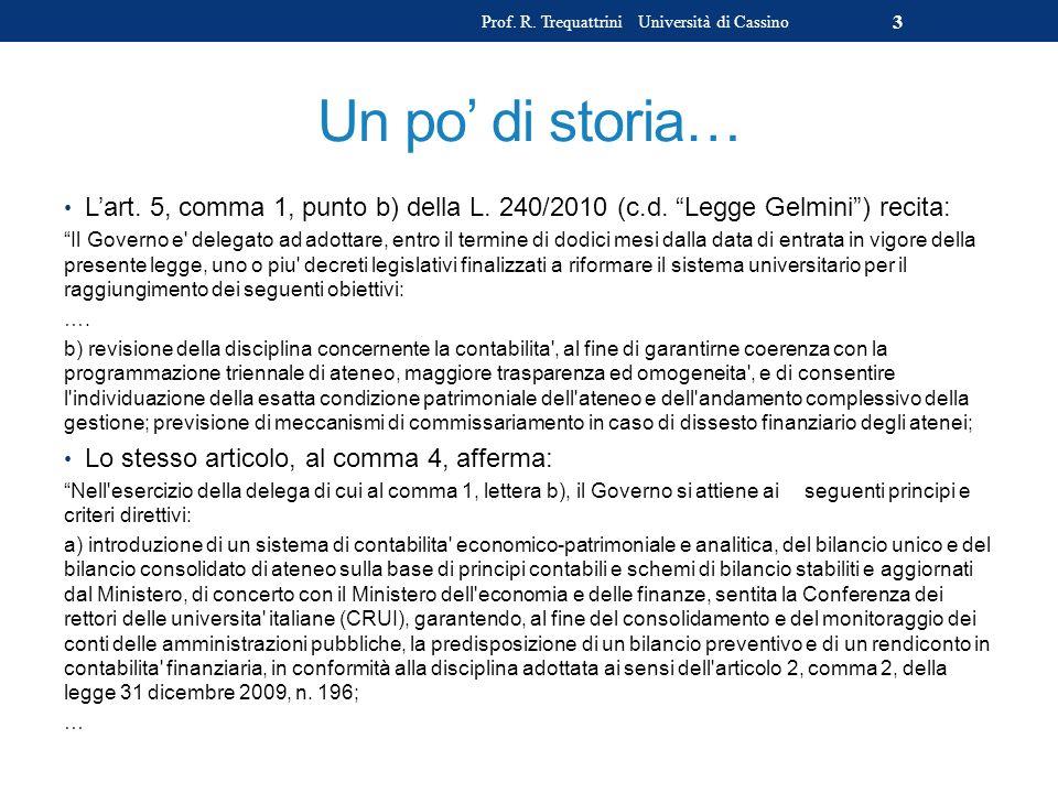 Un po di storia… Lart. 5, comma 1, punto b) della L. 240/2010 (c.d. Legge Gelmini) recita: Il Governo e' delegato ad adottare, entro il termine di dod