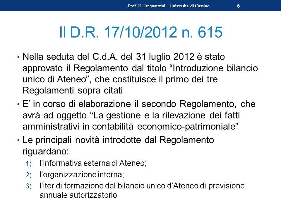 Il D.R. 17/10/2012 n. 615 Nella seduta del C.d.A. del 31 luglio 2012 è stato approvato il Regolamento dal titolo Introduzione bilancio unico di Ateneo