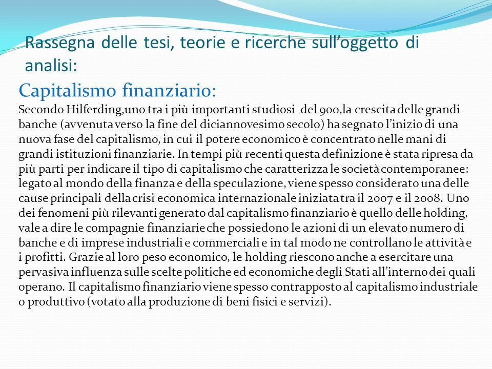 Rassegna delle tesi, teorie e ricerche sulloggetto di analisi: Capitalismo finanziario: Secondo Hilferding,uno tra i più importanti studiosi del 900,l