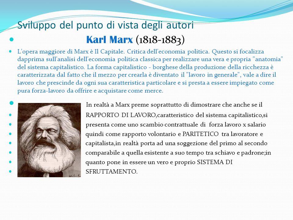 Sviluppo del punto di vista degli autori Karl Marx (1818-1883) L'opera maggiore di Marx è Il Capitale. Critica dell'economia politica. Questo si focal