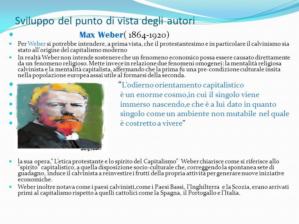 Sviluppo del punto di vista degli autori Max Weber ( 1864-1920) Per Weber si potrebbe intendere, a prima vista, che il protestantesimo e in particolar