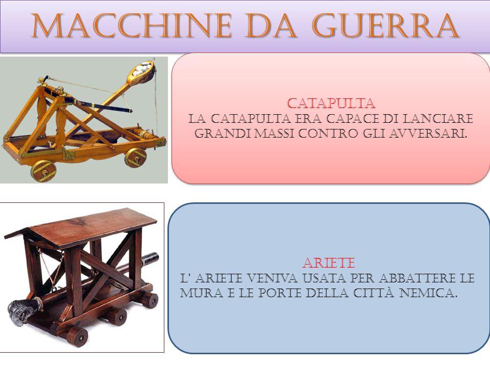 Macchine da guerra Catapulta La catapulta era capace di lanciare grandi massi contro gli avversari. Catapulta La catapulta era capace di lanciare gran
