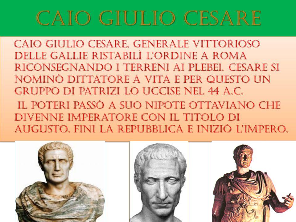 Caio Giulio cesare Caio giulio cesare, generale vittorioso delle gallie ristabilì lordine a roma riconsegnando i terreni ai plebei. Cesare si nominò d