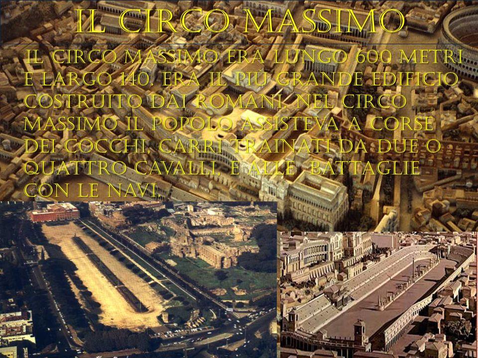 Il circo massimo Il circo massimo era lungo 600 metri e largo 140. era il più grande edificio costruito dai romani. Nel circo massimo il popolo assist