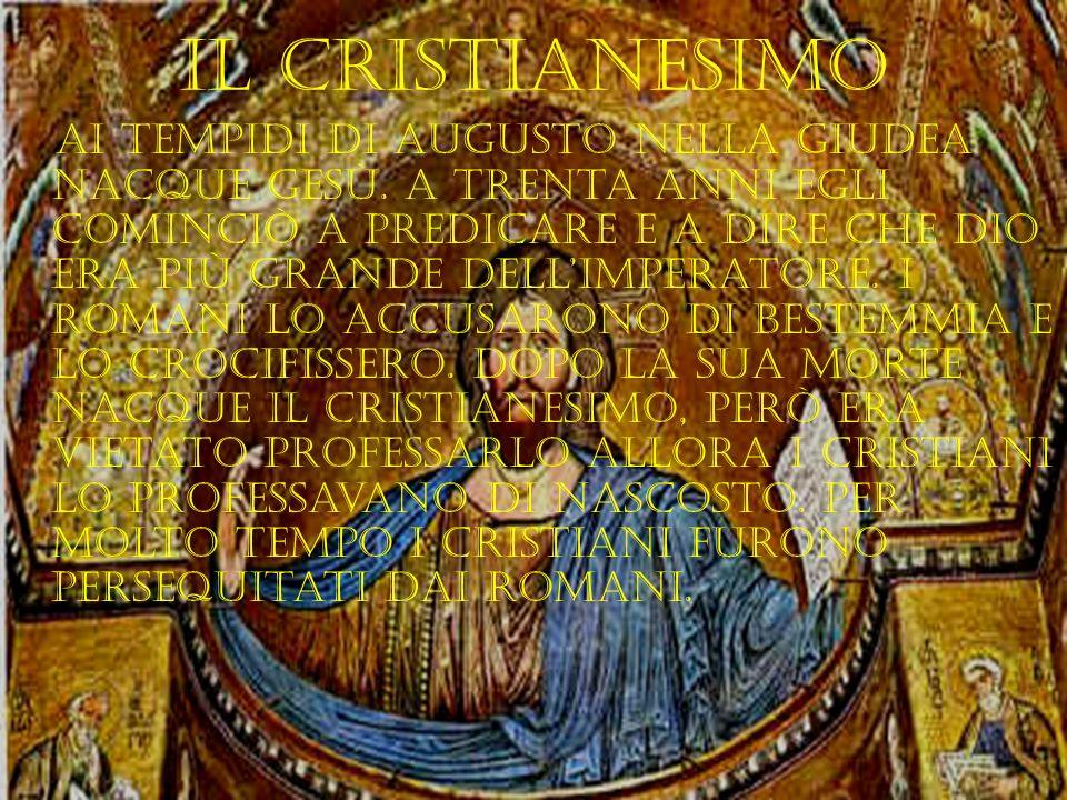 Il cristianesimo Ai tempidi di augusto nella giudea nacque gesù. A trenta anni egli cominciò a predicare e a dire che dio era più grande dellimperator