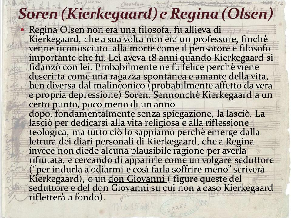 Regina Olsen non era una filosofa, fu allieva di Kierkegaard, che a sua volta non era un professore, finchè venne riconosciuto alla morte come il pens
