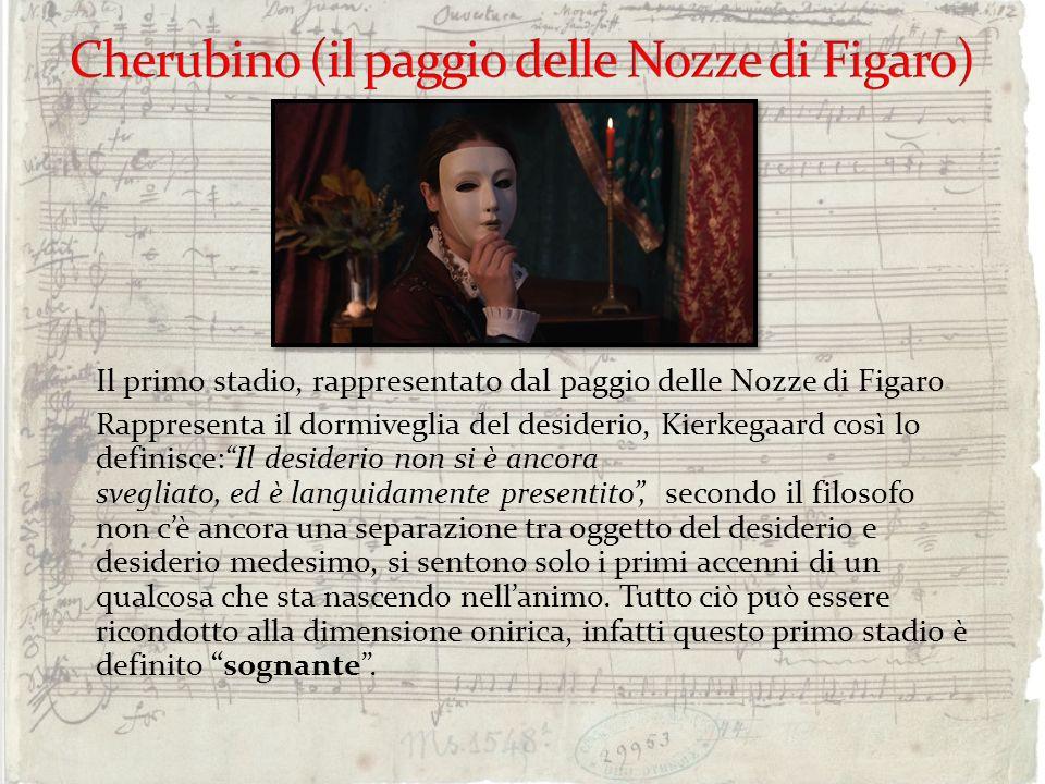 Il primo stadio, rappresentato dal paggio delle Nozze di Figaro Rappresenta il dormiveglia del desiderio, Kierkegaard così lo definisce:Il desiderio n